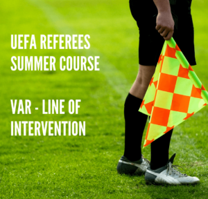 UEFA Referees Summer Course – VAR Line of Intervention