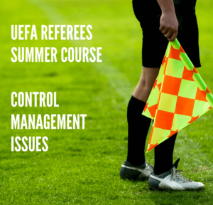UEFA Referees Summer Course – Control – Management Issues